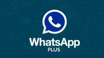 ¿por que whatsapp plus es una aplicacion peligrosa?